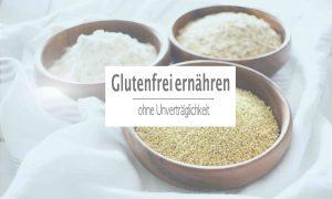 Die Wahrheit über Gluten – glutenfrei ernähren